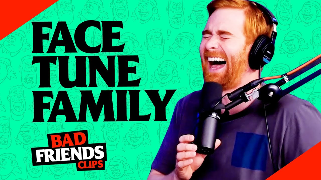 Andrew Santino Presents the Bad Friends FaceTune Family | Bad Friends Clips
