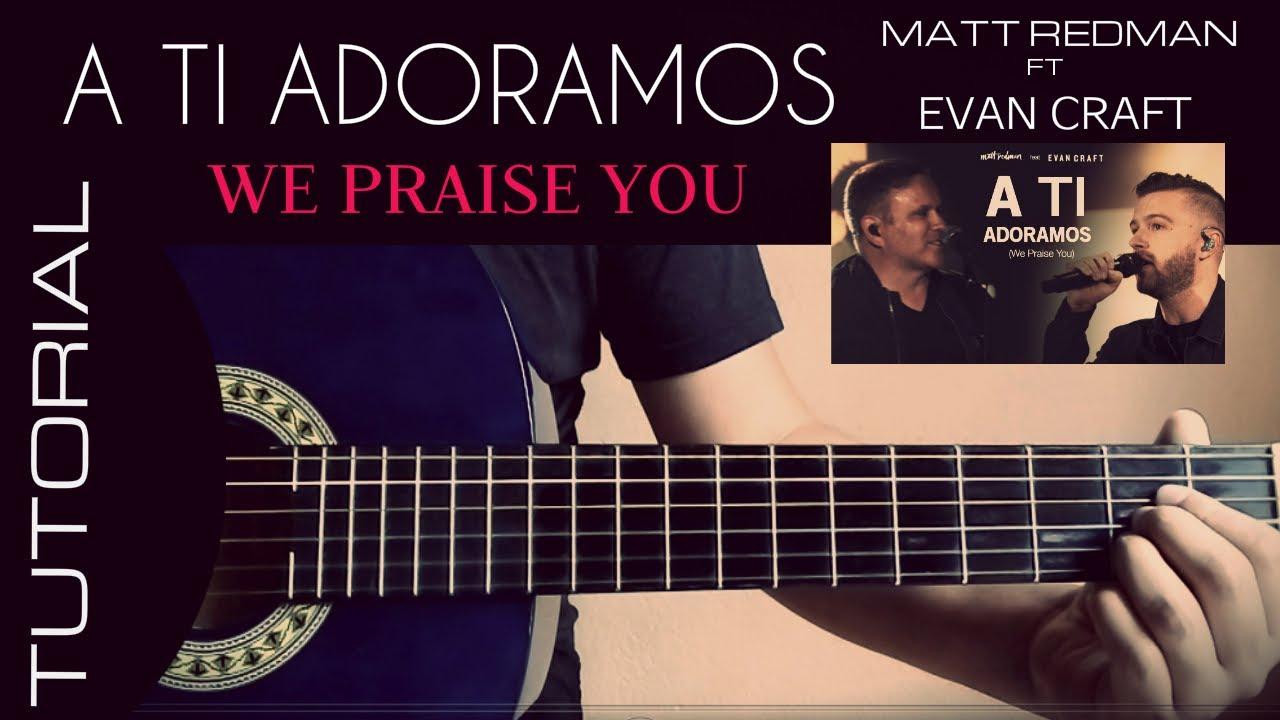 We Praise You A Ti Adoramos Matt Redman Ft Evan Craft