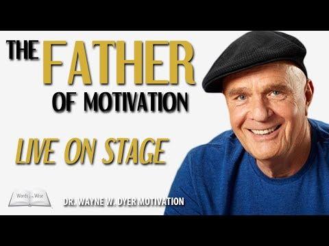Dr. Wayne W. Dyer Motivation - The Father Of Motivation - Live On Stage - Motivational Video