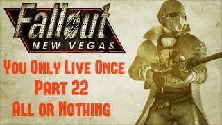 Fallout New Vegas: You Only Live Once - Part 22 - All or Nothing