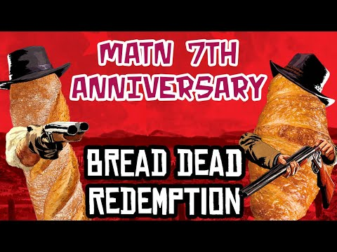Many A True Nerd 7th Anniversary Special - Bread Dead Redemption