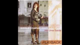 Shirley Carvalhaes - Há Uma Saída (Playback)