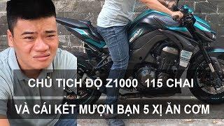 Chủ tịch độ Kawasaki Z1000 115 chai và cái kết mượn bạn 5 sị ăn cơm | Xetoday