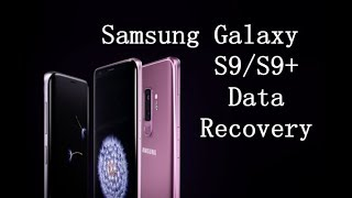 How to Recover Lost/Deleted Data from Samsung Galaxy S9/S9 Plus?