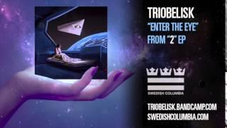 """Triobelisk """"Enter The Eye"""""""