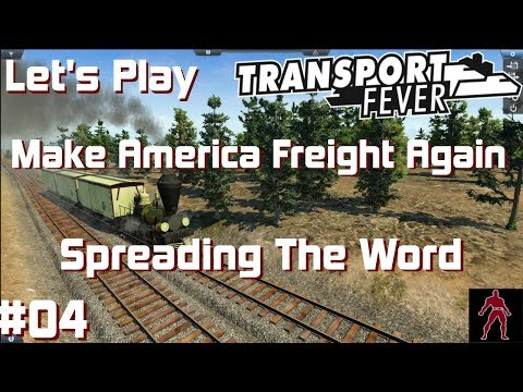 Transport Fever | USA Map | Make America Freight Again #4  | Spreading the Word | 1080p - 60 FPS