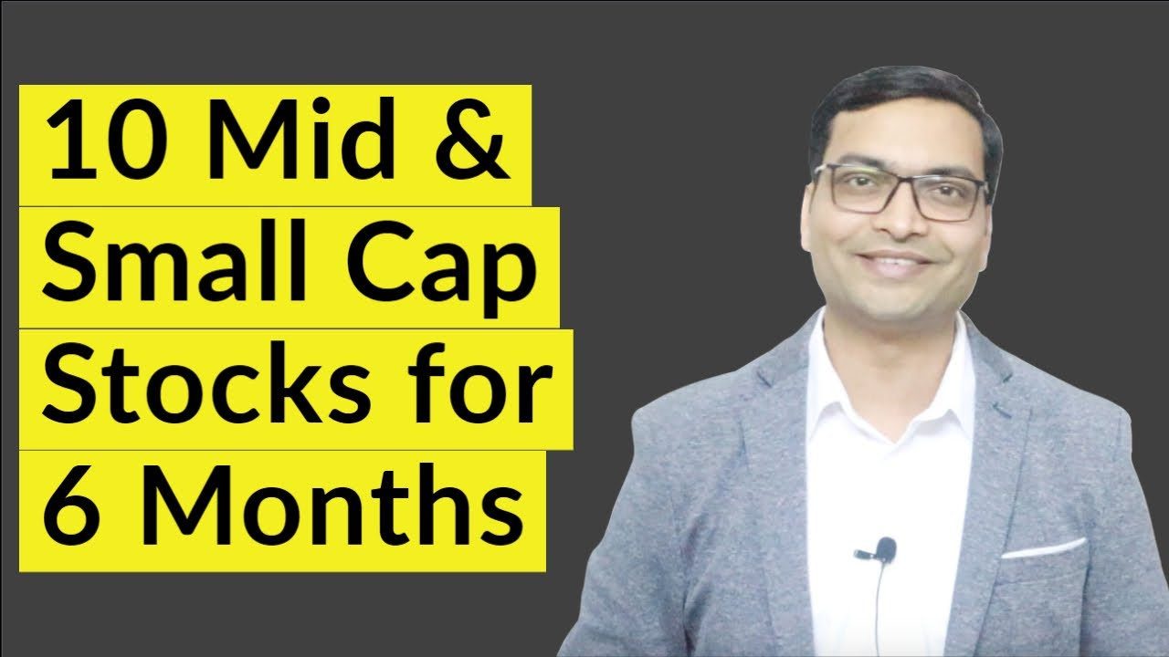 10 Mid & Small Cap Stocks for 6 Months