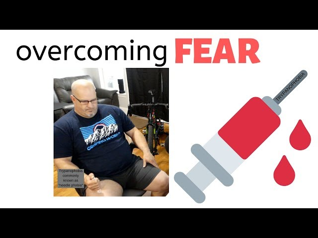 Overcoming Fear - Trypanophobia