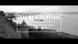 Tell Me a Fairytale - Above The Planet Earth