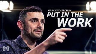 PUT IN THE WORK - Best Motivational Speech Video (Featuring Gary Vaynerchuk)