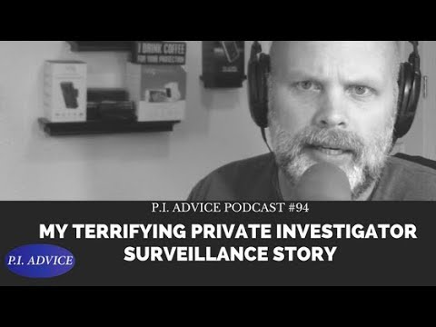 My Terrifying Private Investigator Surveillance Story - P.I. Advice Podcast #94