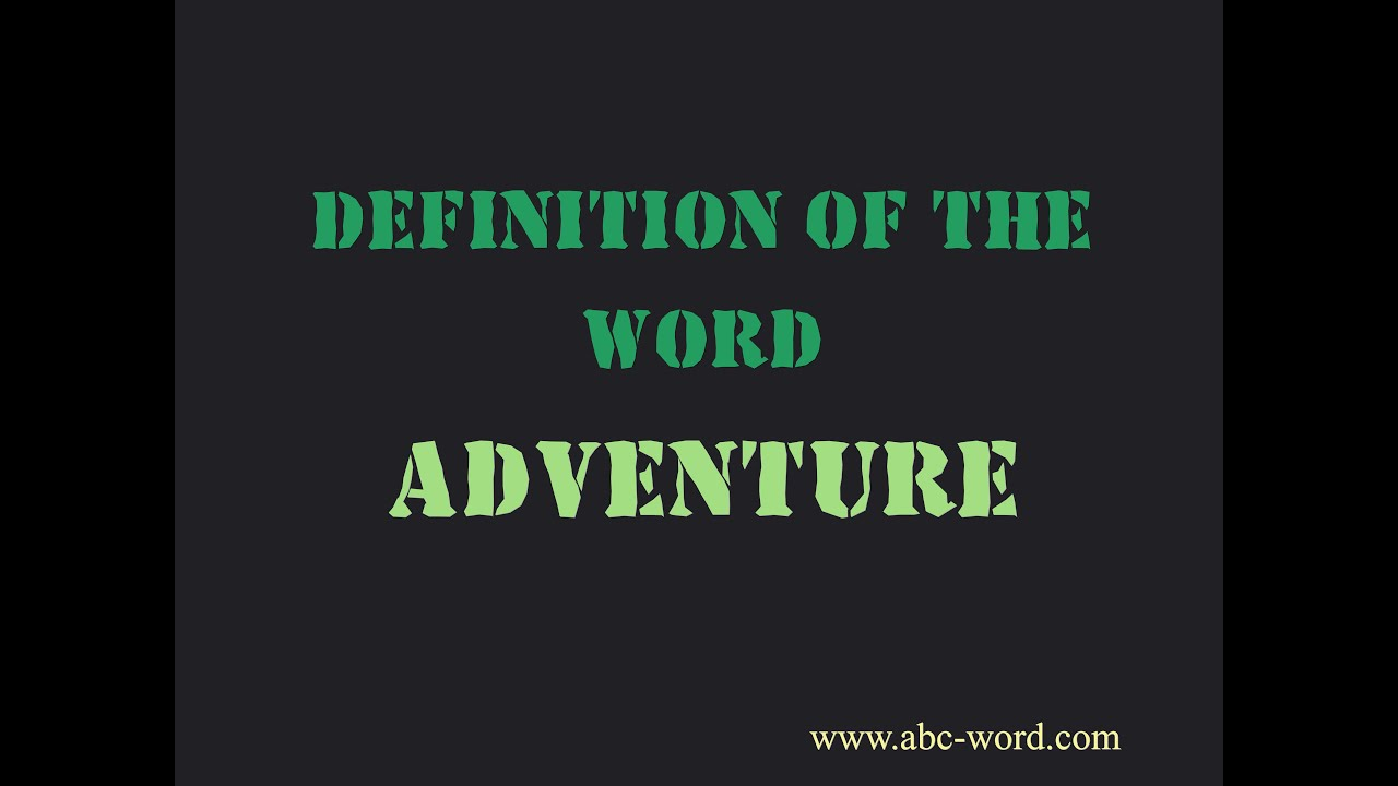 """Definition of the word """"Adventure"""" - YouTube"""
