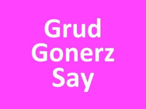 Grud Gonerz Say