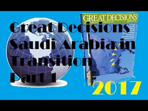 Great Decisions 2017 - Saudi Arabia in Transition Part 1