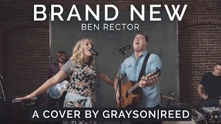 Brand New - Ben Rector (Grayson|Reed Cover)
