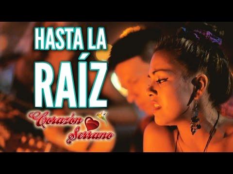 Corazón Serrano - Hasta La Raíz | Video Oficial