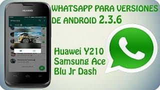 Whatsapp Para Android 2.3.6  -Huawei Y210 - Samsung Ace y Otros Modelos