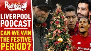 CAN WE WIN THE FESTIVE PERIOD? | LIVERPOOL FC PODCAST