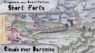Clouds Over Darkmine  [Kruggsmash Plays Dwarf Fortress]