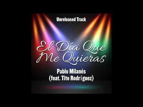 El Día Que Me Quieras - Pablo Milanés (feat. Tito Rodríguez) - Duetos Imposibles - Unreleased Track