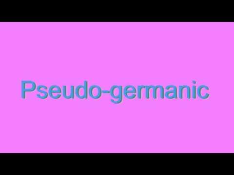How to Pronounce Pseudo-germanic