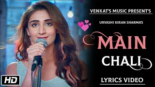 Main Chali : (Lyrics Video)| Urvashi Kiran sharma | New Hindi Songs |VENKAT'S MUSIC 2019