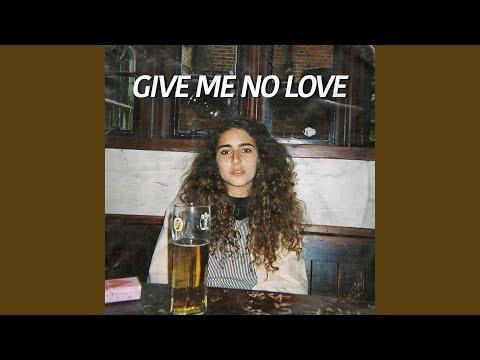 Give Me No Love