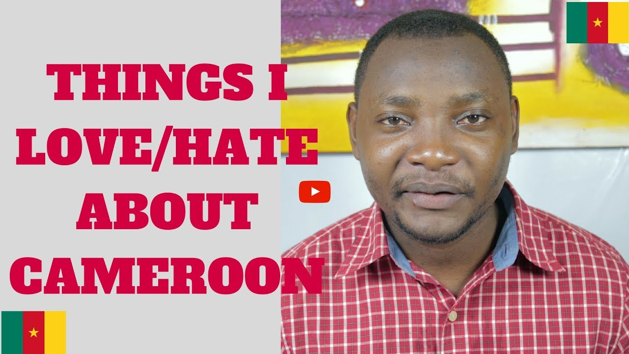 10 Things I Love/Hate About cameroon - Cameroon