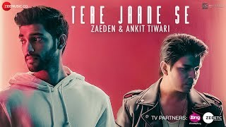 tere jaane se - official music video  ankit tiwari  zaeden