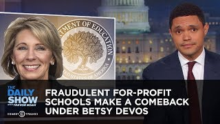 Fraudulent For-Profit Schools Make a Comeback Under Betsy DeVos | The Daily Show thumbnail
