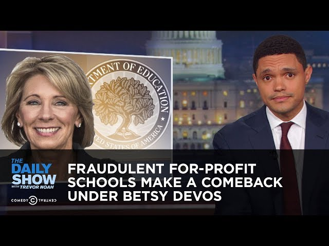 Fraudulent For-Profit Schools Make a Comeback Under Betsy DeVos | The Daily Show