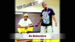 Bv & Drastic - So Seductive (Them Island Boyz)
