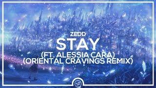 Zedd - Stay (ft Alessia Cara) (ORIENTAL CRAVINGS Remix)