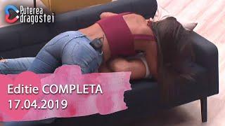 Puterea Dragostei 17.04.2019   Editie COMPLETA