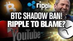 YouTube's Shadow Ban of BITCOIN!! Ripple to Blame!?