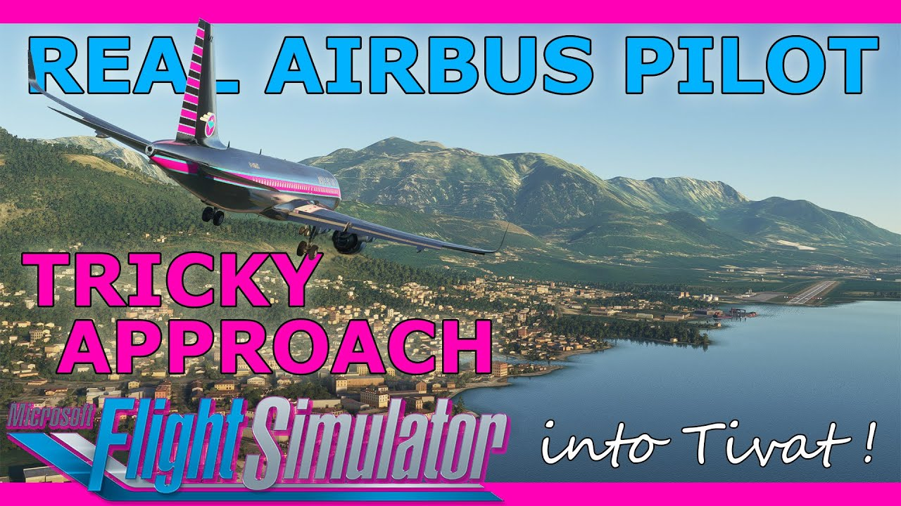 Tricky Tivat Bay Approach Guide! With a Real Airbus Pilot A32NX MSFS