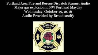 Portland Fire Dispatch Scanner Audio Major gas explosion in NW Portland Mayday
