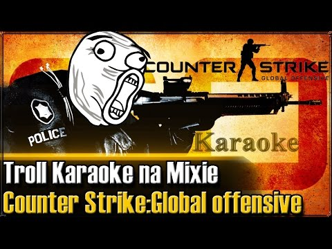 Troll karaoke na Mixie - Counter strike :Global Offensive