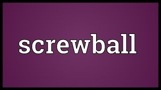 Screwball Meaning