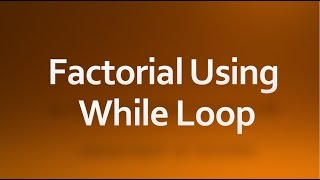 C Programming - 12 - while loop example (factorial of a number)