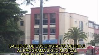 Baixar LOS CRISTALES DE CHILE  - SALUDOS  POR  5T0. ANIVERSARIO DE SIGLO MUSICAL