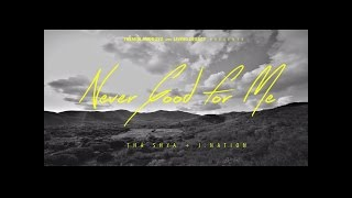 Tha Shya + J.Nation - Never Good For Me (Viral Video)