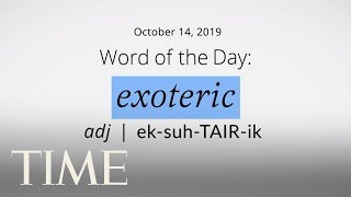 Word Of The Day: EXOTERIC   Merriam-Webster Word Of The Day   TIME