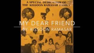 My Dear Friend by Kissoon Ramasar