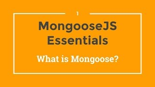Mongoose JS Tutorial - 1 - What is Mongoose?