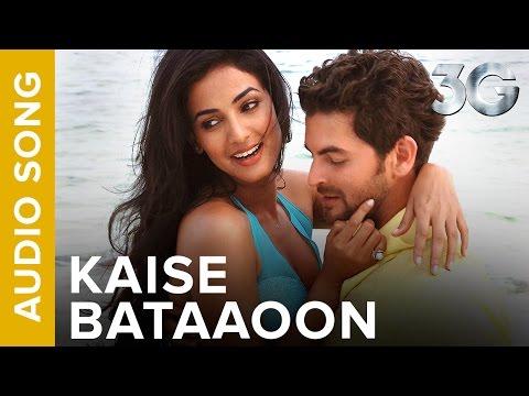 Kaise Bataaoon Full Audio Song  3G  Neil Nitin Mukesh & Sonal Chauhan