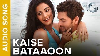 Kaise Bataaoon (Full Audio Song) | 3G | Neil Nitin Mukesh & Sonal Chauhan