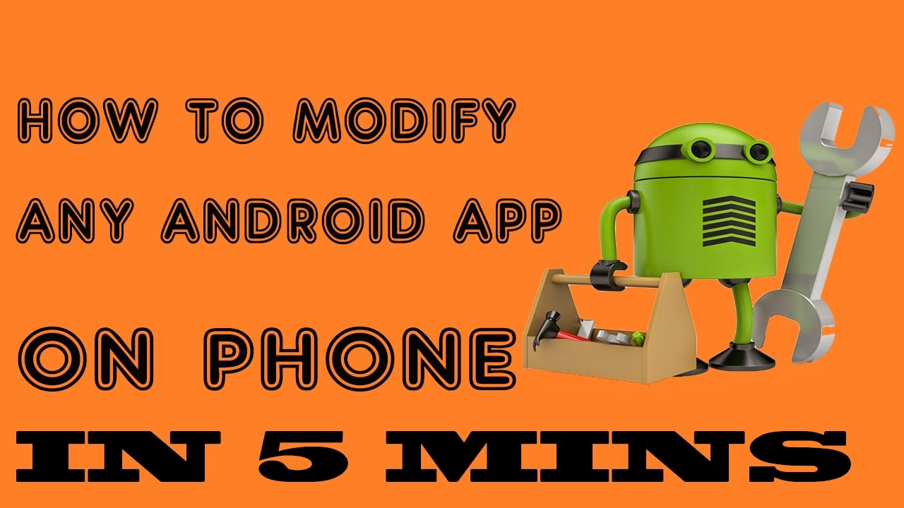 How to || Modify Or Edit || Any Android App || In 5 Minutes