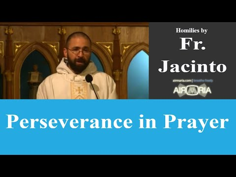 Perseverance in Prayer - Oct 11 - Homily - Fr Jacinto
