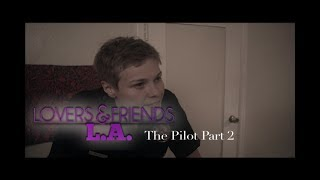 LOVERS AND FRIENDS L.A PILOT PART 2